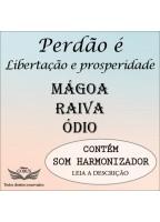 PERDÃO: LIBERTAÇÃO E PROSPERIDADE: MÁGOA-RAIVA-ÓDIO